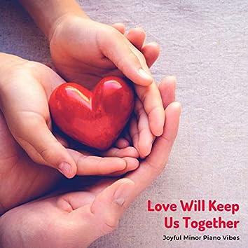 Love Will Keep Us Together - Joyful Minor Piano Vibes