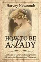 How To Be a Lady: A Book For Girls Containing Helpful Hints on the Formation of Character