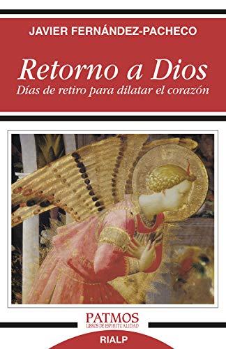 Retorno a Dios: Días de retiro para dilatar el corazón (Patmos)