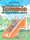 My Name is Tommie: My Story of Hydrocephalus - Julia Gressel-Murray