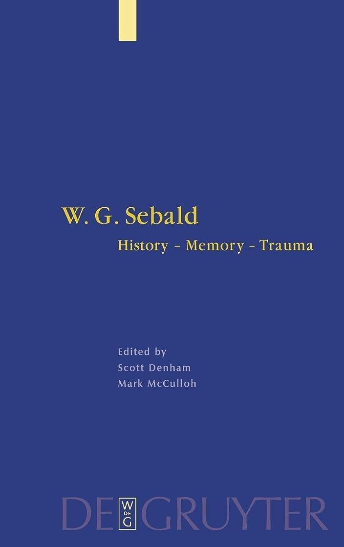 敬意を表して意志に反するご飯W. G. Sebald: History, Memory, Trauma (Interdisciplinary German Cultural Studies)