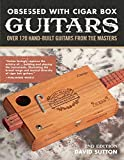 Obsessed With Cigar Box Guitars: Over 120 Hand-Built Guitars from the Masters