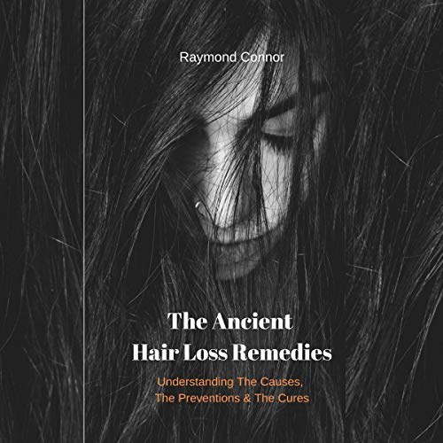 The Ancient Hair Loss Remedies: Understanding the Causes, the Preventions, and the Cures                   By:                                                                                                                                 Raymond Connor                               Narrated by:                                                                                                                                 Peter Marti Strahm                      Length: 51 mins     Not rated yet     Overall 0.0