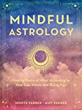 Mindful Astrology: Finding Peace of Mind According to Your Sun, Moon, and Rising Sign