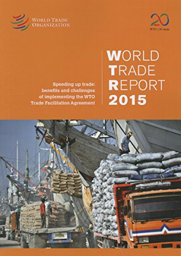 World Trade Report 2015: speeding up trade, benefits and challenges of implementing the WTO Trade Facilitation Agreement