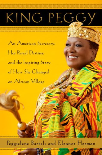 King Peggy: An American Secretary, Her Royal Destiny, and the Inspiring Story of How She Changed an African Village (English Edition)