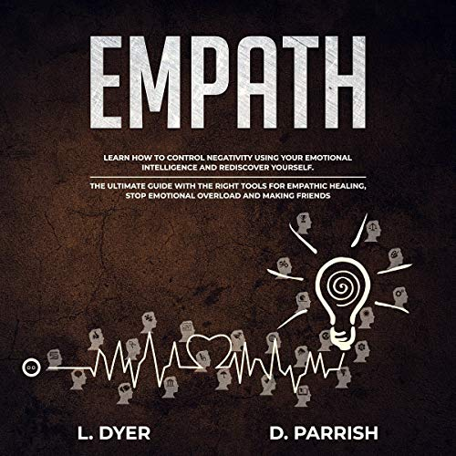 Empath: Learn How to Control Negativity Using Your Emotional Intelligence and Rediscover Yourself audiobook cover art