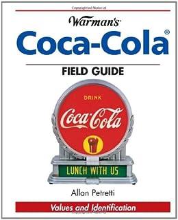 Warman`s Coca-Cola Field Guide: Values and Identification (Warman`s Field Guide)