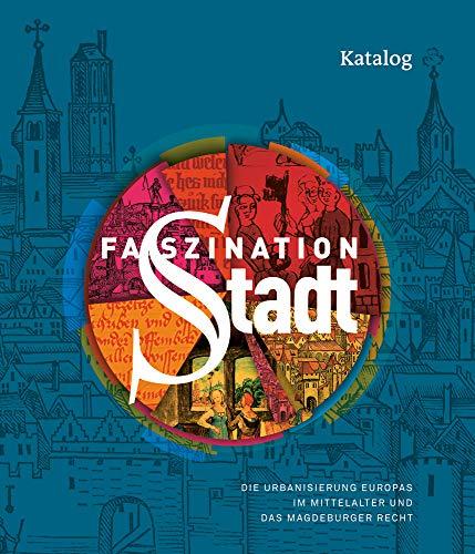 Faszination Stadt: Die Urbanisierung Europas im Mittelalter und das Magdeburger Recht