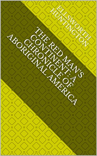The Red Man's Continent: A Chronicle of Aboriginal America (English Edition)