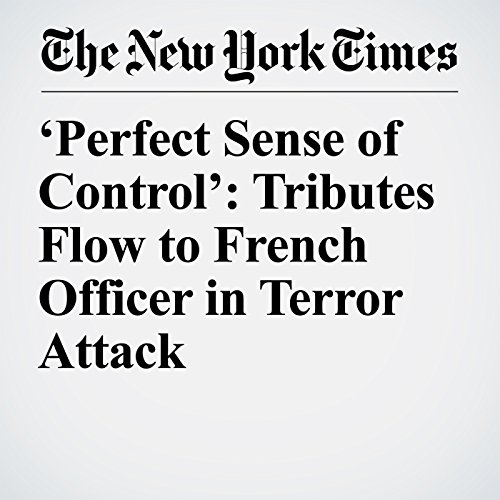 'Perfect Sense of Control': Tributes Flow to French Officer in Terror Attack copertina
