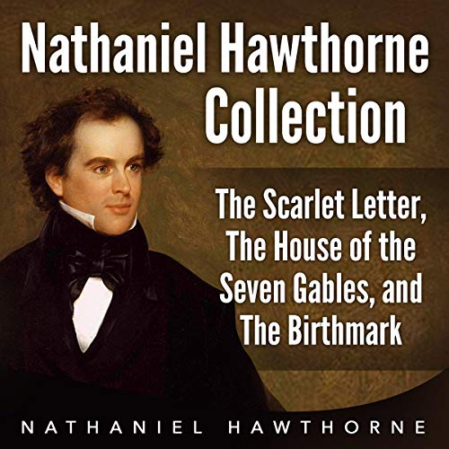 Nathaniel Hawthorne Collection: The Scarlet Letter, The House of the Seven Gables, and The Birthmark cover art