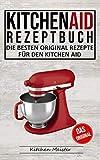 Kitchen Aid Rezeptbuch: Die besten original Rezepte für den Kitchen Aid