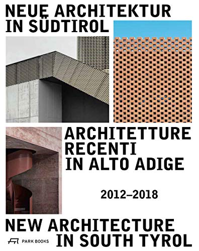 Neue Architektur in Südtirol 2012–2018 (Ausstellungskatalog / Catalog Della Mostra / Exhibition Catalogue)
