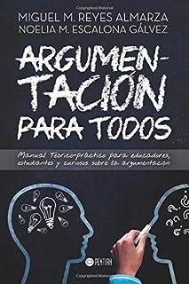 Argumentación para todos: Manual Teórico-práctico para educadores, estudiantes y curiosos sobre la