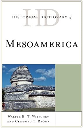 Historical Dictionary of Mesoamerica (Historical Dictionaries of Ancient Civilizations and Historical Eras)