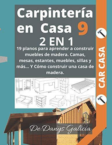CARPINTERÍA EN CASA 2 EN 1: 19 planos para aprender a construir...