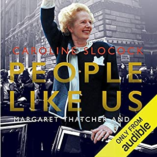 People Like Us     Margaret Thatcher and Me              By:                                                                                                                                 Caroline Slocock                               Narrated by:                                                                                                                                 Antonia Beamish                      Length: 11 hrs and 21 mins     19 ratings     Overall 4.3