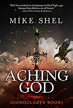 Aching God (Iconoclasts Book 1) by [Mike Shel]