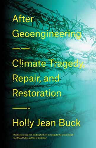 After Geoengineering: Climate Tragedy, Repair, and Restoration ...