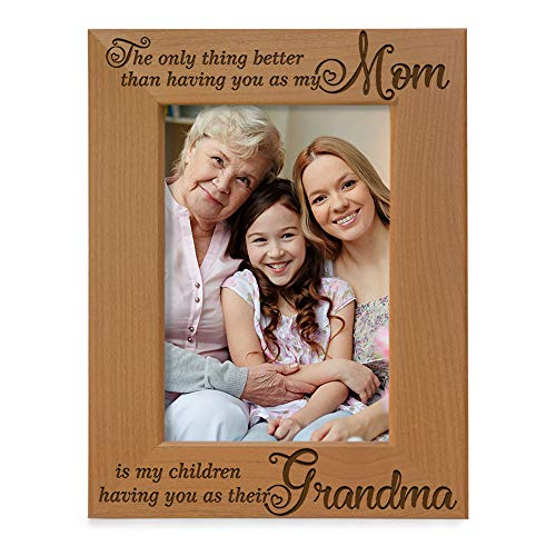 KATE POSH - The only Thing Better Than Having You as My Mom is My Children Having You as Their Grandma Engraved Natural Wood Picture Frame, Best Grandma Ever, Grandmother Gifts (4x6 Vertical)