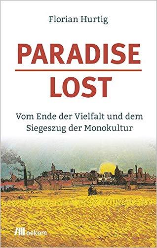 Paradise Lost: Vom Ende der Vielfalt und dem Siegeszug der Monokultur