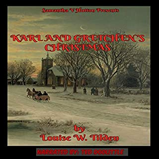 Karl and Gretchen's Christmas                   By:                                                                                                                                 Louise W. Tilden,                                                                                        Samantha V. Hutton                               Narrated by:                                                                                                                                 Ted Doolittle                      Length: 23 mins     Not rated yet     Overall 0.0