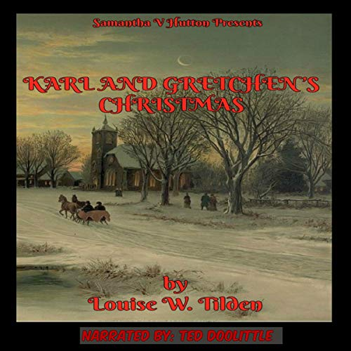 Karl and Gretchen's Christmas Audiobook By Louise W. Tilden,                                                                                        Samantha V. Hutton cover art