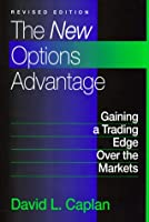 The New Options Advantage: Gaining a Trading Edge over the Markets