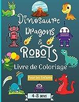 Dinosaures, dragons et robots - Livre à colorier pour enfants de 4 à 8 ans: Époque étonnante avec ce livre de coloriage pour les enfants âgés de 4 à 8 ans avec de beaux dessins comme les robots, les dragons et les dinosaures pour apprendre et s'amuser ! Parfait comme cadeau !