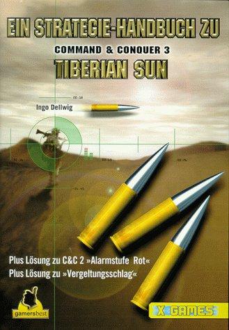Ein Strategie-Handbuch zu Command & Conquer 3 Tiberian Sun: Plus Lösungen zu C&C 2