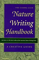 The Sierra Club Nature Writing Handbook: A Creative Guide