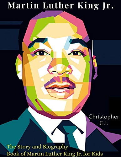 Martin Luther King Jr.: The Story and Biography Book of Martin Luther King Jr. for Kids