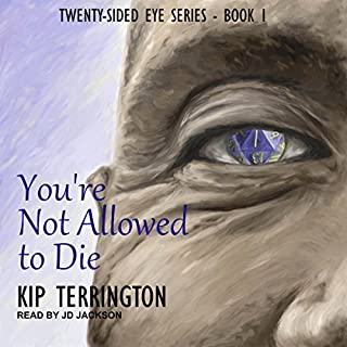 You're Not Allowed to Die     Twenty-Sided Eye, Book 1              By:                                                                                                                                 Kip Terrington                               Narrated by:                                                                                                                                 J. D. Jackson                      Length: 9 hrs and 56 mins     213 ratings     Overall 4.2