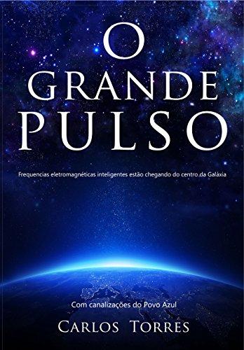 O Grande Pulso: Frequências Eletromagnéticas inteligentes estão chegando para modificar tudo, inclusive você. (1)