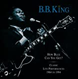 How Blue Can You Get? - .B. King