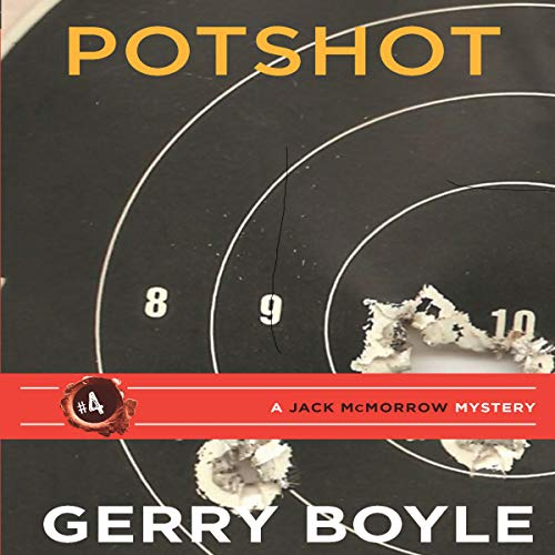 Potshot     A Jack McMorrow Mystery              By:                                                                                                                                 Gerry Boyle                               Narrated by:                                                                                                                                 Michael A. Smith                      Length: 10 hrs and 7 mins     7 ratings     Overall 4.9