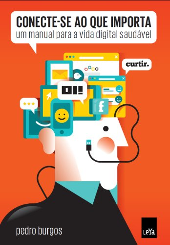Conecte-se ao que importa: Um manual para a vida digital saudável
