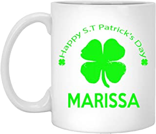 Happy S.T Patrick's Day MARISSA Coffee Mug! - Name Mug Personalized Gifts For MARISSA - Birthday Mug For All, Men, Women - On Birthday, Special Day, Patrick's Day - White Mug 11oz