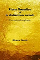 Pierre Bourdieu Et La Distinction Sociale: Un Essai Philosophique