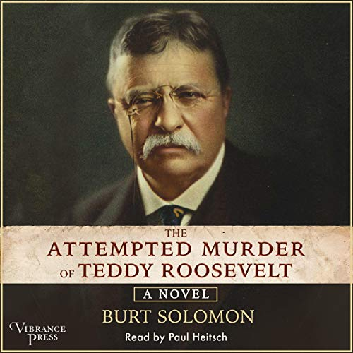 The Attempted Murder of Teddy Roosevelt audiobook cover art