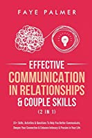 Effective Communication In Relationships & Couple Skills (2 in 1): 33+ Skills, Activities & Questions To Help You Better Communicate, Deepen Your Connection & Enhance Intimacy & Passion in Your Life