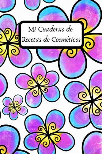 Mi Cuaderno de Recetas de Cosméticos: cuaderno de recetas de productos cosméticos orgánicos | cuaderno de recetas de productos cosméticos caseros | ... mi cuaderno de recetas |...