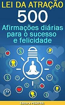 Lei da Atração: 500 Afirmações para o Sucesso e Felicidade por [Editora PESAFRA]