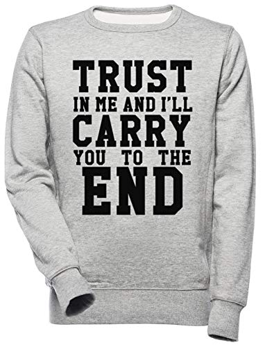 Trust in Me and Ill Carry You to The End Unisexe Homme Femme Sweat-Shirt Gris Unisex Men's Women's Jumper