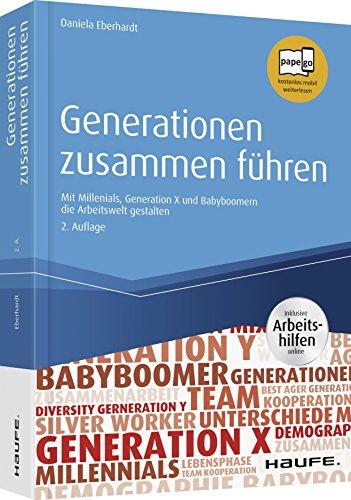 Generationen zusammen führen - inkl. Arbeitshilfen online: Mit Millennials, Generation X und Babyboomern die Arbeitswelt gestalten (Haufe Fachbuch)