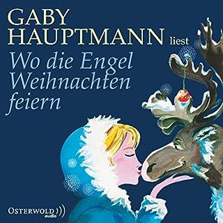 Wo die Engel Weihnachten feiern                   Autor:                                                                                                                                 Gaby Hauptmann                               Sprecher:                                                                                                                                 Gaby Hauptmann                      Spieldauer: 1 Std. und 16 Min.     26 Bewertungen     Gesamt 4,2