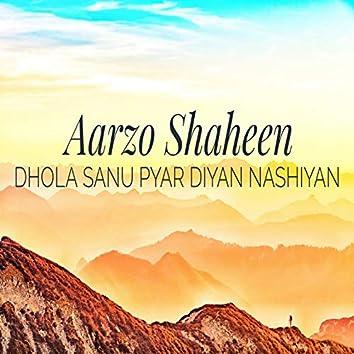 Dhola Sanu Pyar Diyan Nashiyan