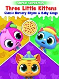 Three Little Kittens Classic Nursery Rhymes & Baby Songs by Super Supremes