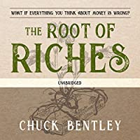 The Root of Riches: What If Everything You Think About Money Is Wrong?